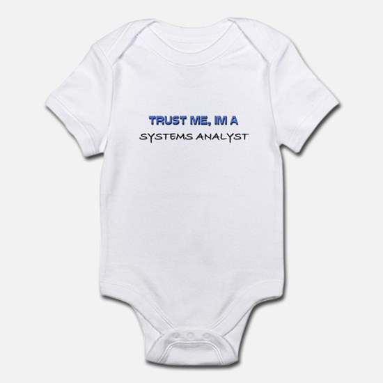 Trust Me I'm a Systems Analyst Infant Bodysuit