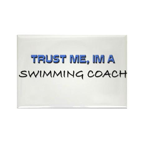 Trust Me I'm a Swimming Coach Rectangle Magnet