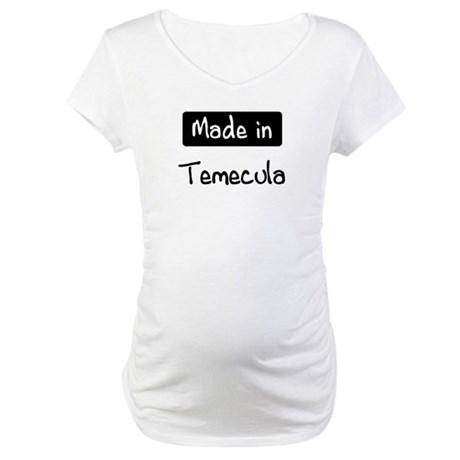 Made in Temecula Maternity T-Shirt