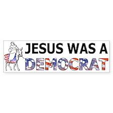 Jesus was a Democrat Bumper Bumper Sticker