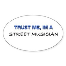 Trust Me I'm a Street Musician Oval Decal