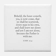 JOHN  16:32 Tile Coaster