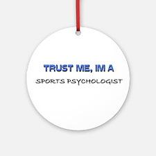 Trust Me I'm a Sports Psychologist Ornament (Round