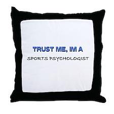 Trust Me I'm a Sports Psychologist Throw Pillow