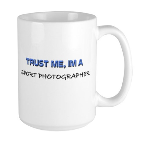 Trust Me I'm a Sport Photographer Large Mug