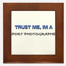 Trust Me I'm a Sport Photographer Framed Tile