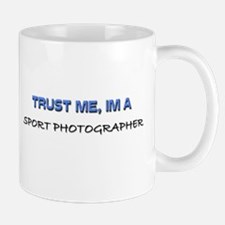 Trust Me I'm a Sport Photographer Mug