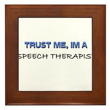 Trust Me I'm a Speech Therapist Framed Tile