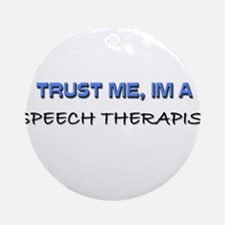 Trust Me I'm a Speech Therapist Ornament (Round)