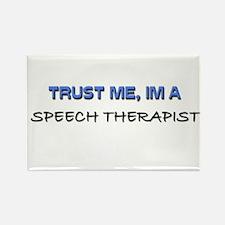 Trust Me I'm a Speech Therapist Rectangle Magnet (