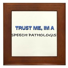 Trust Me I'm a Speech Pathologist Framed Tile