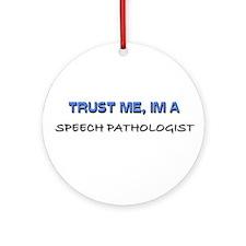Trust Me I'm a Speech Pathologist Ornament (Round)