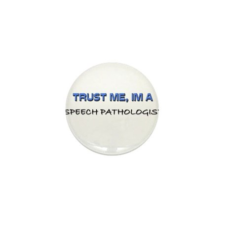 Trust Me I'm a Speech Pathologist Mini Button