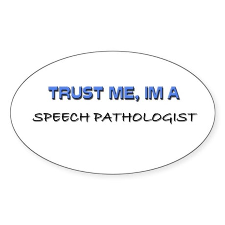 Trust Me I'm a Speech Pathologist Oval Sticker