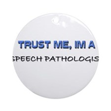 Trust Me I'm a Speech Therapist Ornament (Round)