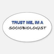 Trust Me I'm a Sociobiologist Oval Decal