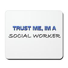 Trust Me I'm a Social Worker Mousepad