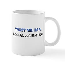 Trust Me I'm a Social Scientist Mug