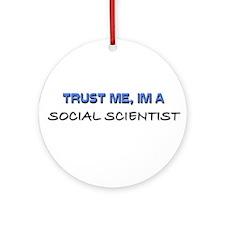 Trust Me I'm a Social Scientist Ornament (Round)