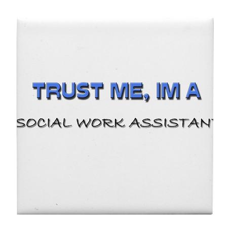 Trust Me I'm a Social Work Assistant Tile Coaster