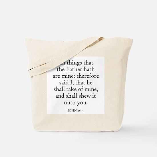 JOHN  16:15 Tote Bag