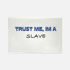Trust Me I'm a Slave Rectangle Magnet
