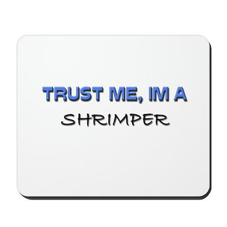 Trust Me I'm a Shrimper Mousepad