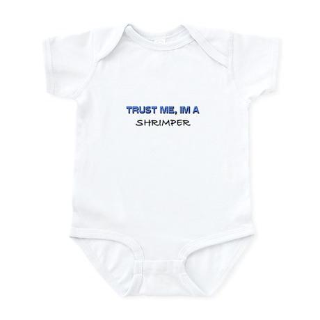 Trust Me I'm a Shrimper Infant Bodysuit