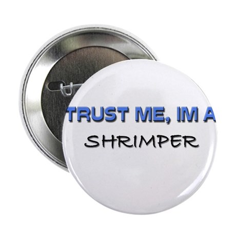 "Trust Me I'm a Shrimper 2.25"" Button (10 pack)"