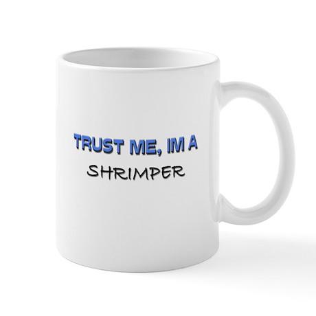 Trust Me I'm a Shrimper Mug