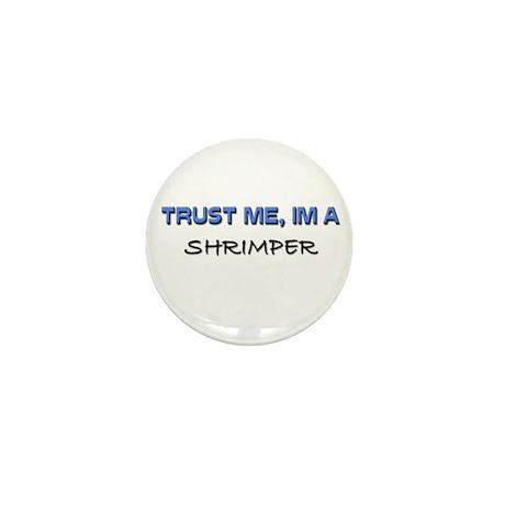 Trust Me I'm a Shrimper Mini Button
