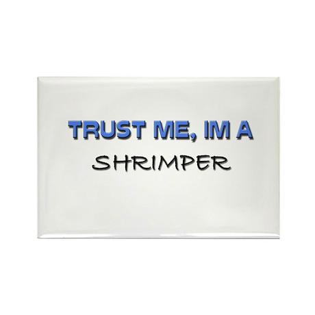 Trust Me I'm a Shrimper Rectangle Magnet