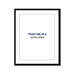 Trust Me I'm a Shrimper Framed Panel Print