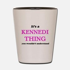It's a Kennedi thing, you wouldn&#3 Shot Glass