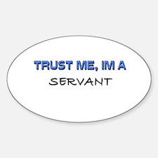 Trust Me I'm a Servant Oval Decal