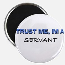 "Trust Me I'm a Servant 2.25"" Magnet (10 pack)"