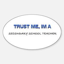 Trust Me I'm a Secondary School Teacher Decal