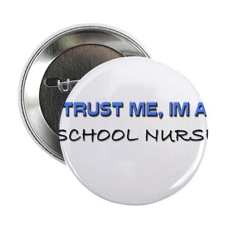 "Trust Me I'm a School Nurse 2.25"" Button (10 pack)"