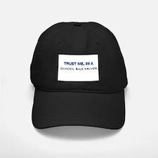 Trust Me I'm a School Bus Driver Baseball Hat