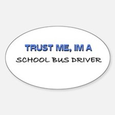 Trust Me I'm a School Bus Driver Oval Decal