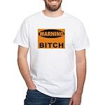 Bitch Warning White T-Shirt