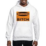 Bitch Warning Hooded Sweatshirt