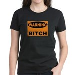 Bitch Warning Women's Dark T-Shirt