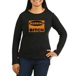 Bitch Warning Women's Long Sleeve Dark T-Shirt