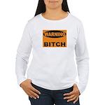 Bitch Warning Women's Long Sleeve T-Shirt