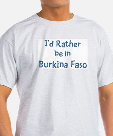 Rather be in Burkina Faso T-Shirt
