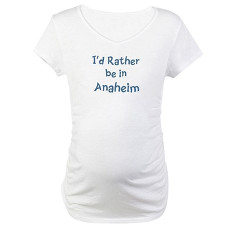 Rather be in Anaheim Maternity T-Shirt
