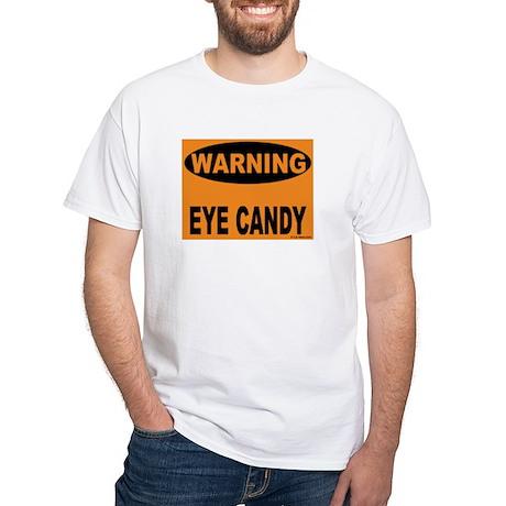 Eye Candy Warning White T-Shirt