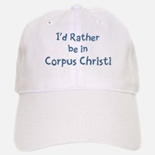 Rather be in Corpus Christi Baseball Baseball Cap