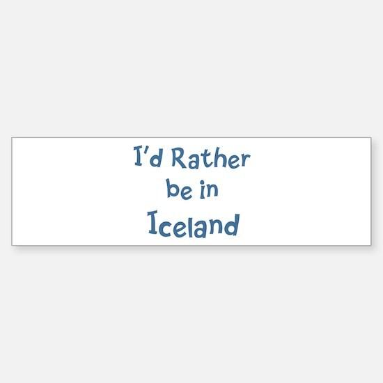 Rather be in Iceland Bumper Bumper Bumper Sticker